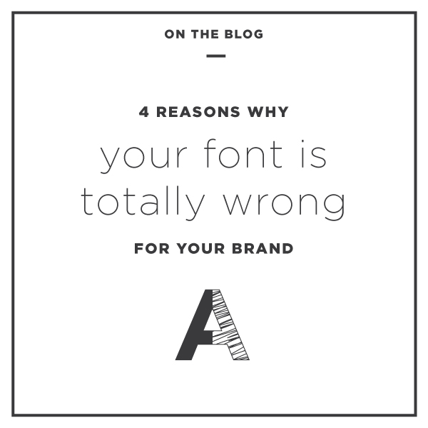 4 reasons your font is wrong for your brand.